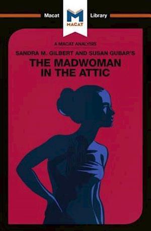 An Analysis of Sandra M. Gilbert and Susan Gubar's The Madwoman in the Attic