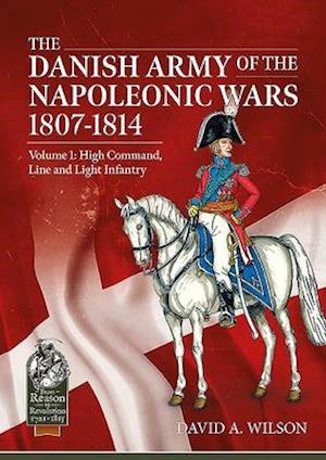 The Danish Army of the Napoleonic Wars 1807-1814