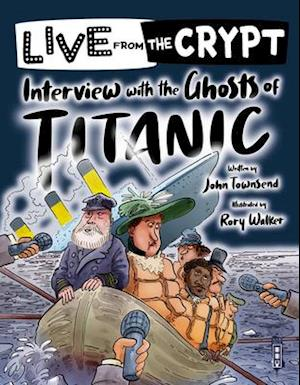 Live from the crypt: Interview with the ghosts of the Titanic