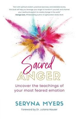 Sacred Anger: Uncover the teachings in your most feared emotion