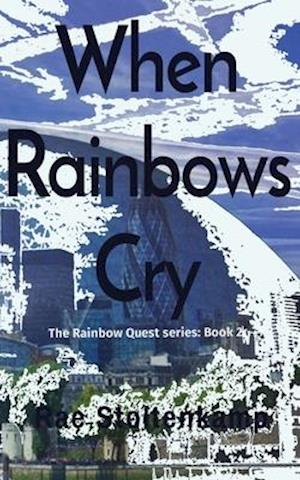 When Rainbows Cry: The Rainbow Quest series: Book 2