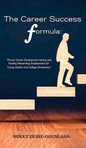 The Career Success Formula: Proven Career Development Advice and Finding Rewarding Employment for Young Adults and College Graduates