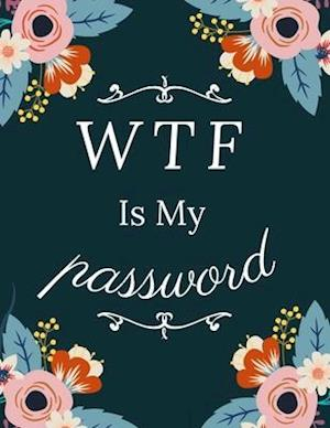 WTF Is My Password: Logbook To Protect Usernames and Passwords | With Alphabetical Order