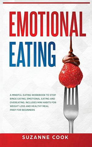 Emotional Eating: A Mindful Eating Workbook to Stop Binge Eating, Emotional Eating and Overeating. Includes Mini Habits for Weight Loss and Healthy Me