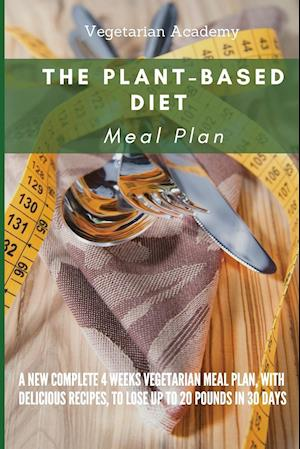 The Plant-Based Diet Meal Plan: A New Complete 4 Weeks Vegetarian Meal Plan, with Delicious Recipes, to lose up 20 Pounds in 30 Days