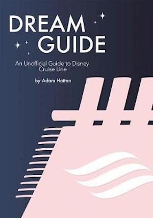 Dream Guide: An Unofficial Guide to Disney Cruise Line
