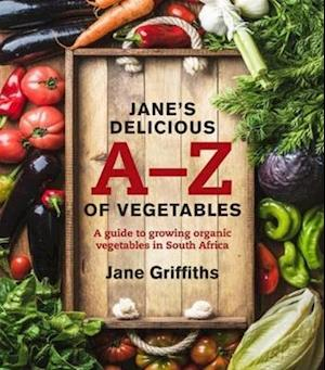 Jane Griffiths: Jane's Delicious A-Z of Vegetables