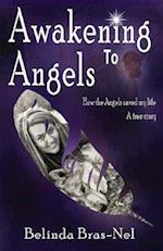 Awakening to Angels: How the Angels saved my Life - A True Story