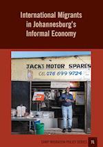 International Migrants in Johannesburg's Informal Economy (Samp Migration Policy, nr. 71)