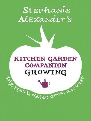 Kitchen Garden Companion: Growing