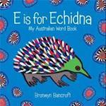 E Is for Echidna af Bronwyn Bancroft