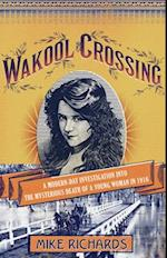 Wakool Crossing: a modern-day investigation into the mysterious de      ath of a young woman in 1916 af Mike Richards
