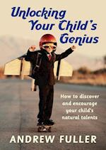 Unlocking Your Child's Genius af Andrew Fuller