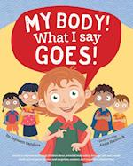 My Body! What I Say Goes! : Teach children body safety, safe/unsafe touch, private parts, secrets/surprises, consent, respect