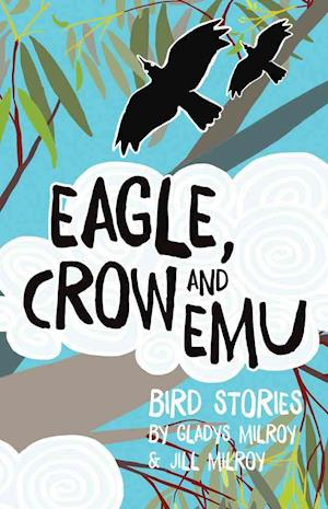 Eagle, Crow and Emu