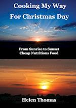 Cooking My Way for Christmas Day: From Sunrise to Sunset - Cheap, Nutritious Food