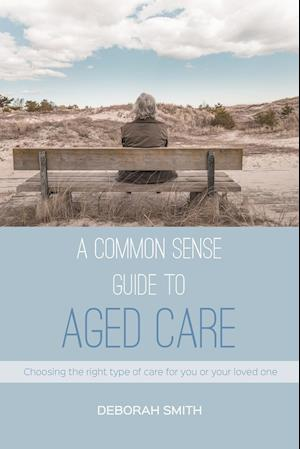Bog, paperback A Common Sense Guide to Aged Care af Deborah Louise Smith