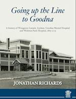Going up the line to Goodna: a history of Woogaroo Lunatic Asylum, Goodna Mental Hospital and Wolston Park Hospital, 1865-2015