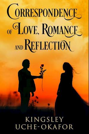 Correspondence of Love, Romance and Reflection af Kingsley Uche-Okafor