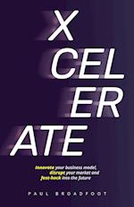 Xcelerate: Innovate your business model, disrupt your market, fast-hack into the future