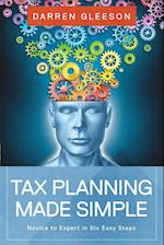 Tax Planning Made Simple: Novice to Expert in Six Easy Steps