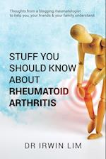 Stuff you need to know about Rheumatoid Arthritis