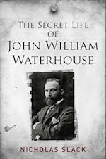 Secret Life of John William Waterhouse af Nicholas Slack