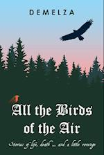 All the Birds of the Air: Stories of life, death ... and a little revenge