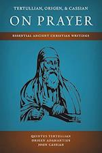 Tertullian, Origen, and Cassian on Prayer: Essential Ancient Christian Writings af Quintus Tertullian, Origen Adamantius, John Cassian