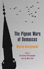 Pigeon Wars of Damascus af Marius Kociejowski