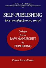 SELF-PUBLISHING--the professional way!: 5-Steps from RAW MANUSCRIPT to PUBLISHING