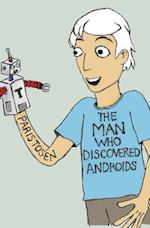 The Man Who Discovered Androids