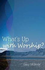 What's Up with Worship?