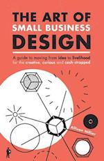 The Art of Small Business Design: Moving from idea to livelihood for the creative, curious and cash-strapped