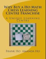 Why Buy a Ho Math Chess Learning Centre Franchise af Frank Ho, Amanda Ho