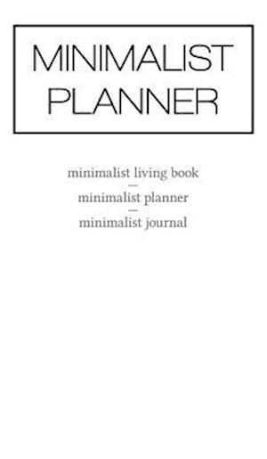 Minimalist Planner: Minimalist Living Book / Minimalist Planner / Minimalist Journal