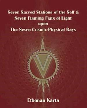 Bog, paperback Seven Sacred Stations of the Self & Seven Flaming Fiats of Light Upon the Seven Cosmic-Physical Rays af Karta Etbonan