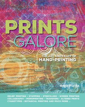Bog, hæftet Prints galore: The art and craft of hand-printing af Angie Franke