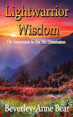 Light Warrior Wisdom: On Ascension to the 5th Dimension