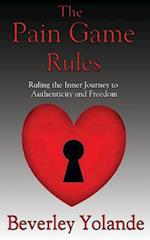 The Pain Game Rules: Ruling the Inner Journey to Authenticity and Freedom