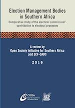 Election Management Bodies in Southern Africa: Comparative study of the electoral commissions' contribution to electoral processes