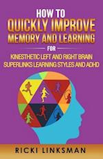 How to Quickly Improve Memory and Learning for Kinesthetic Left and Right Brain Learners and ADHD