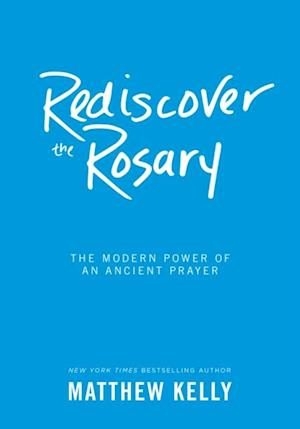 Rediscover the Rosary af Matthew Kelly