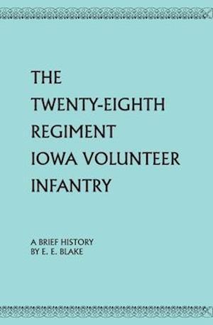 The Twenty-Eighth Regiment Iowa Volunteer Infantry