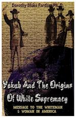 Yakub & The Origins Of White Supremacy: Message To The White Men & Women In America