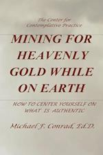 Mining for Heavenly Gold While on Earth af Dr Michael F. Conrad