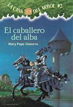 El Caballero Del Alba / The Knight at Dawn (La Casa Del Arbol / Magic Tree House)