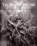 The Heroic Milton: Paradise Lost, Paradise Regained, Samson Agonistes