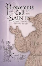Protestants and the Cult of the Saints in German-Speaking Europe, 1517-1531 (Sixteenth Century Essays and Studies)