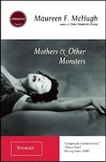 Mothers & Other Monsters af Maureen F. McHugh